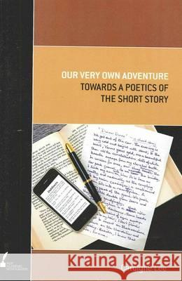 Our Very Own Adventure : Towards a Poetics of the Short Story  9780522858679