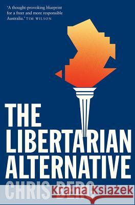 The Libertarian Alternative Chris Berg 9780522868456