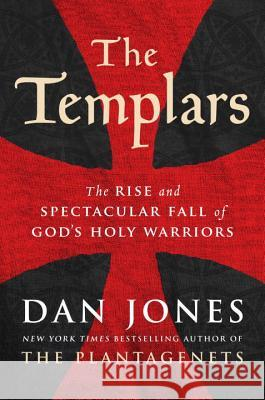 The Templars: The Rise and Spectacular Fall of God's Holy Warriors Dan Jones 9780525428305