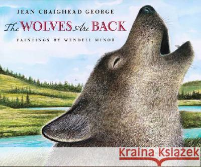 The Wolves Are Back Jean Craighead George Wendell Minor 9780525479475