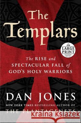 The Templars: The Rise and Spectacular Fall of God's Holy Warriors Dan Jones 9780525501299