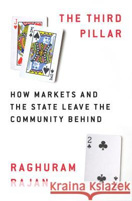 The Third Pillar: How Markets and the State Leave the Community Behind Raghuram Rajan 9780525558316