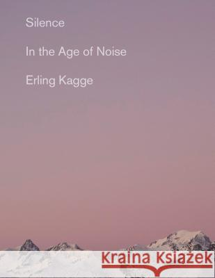 Silence: In the Age of Noise Erling Kagge Becky L. Crook 9780525563648 Vintage