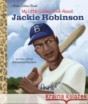 My Little Golden Book about Jackie Robinson Frank John Berrios Betsy Bauer 9780525578680