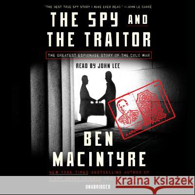 The Spy and the Traitor: The Greatest Espionage Story of the Cold War - audiobook Ben Macintyre 9780525643807