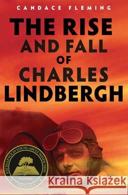 The Rise and Fall of Charles Lindbergh Candace Fleming 9780525646556