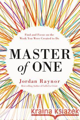 Master of One: Find and Focus on the Work You Were Created to Do Jordan Raynor 9780525653332