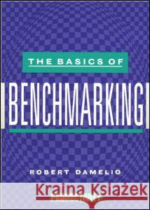 The Basics of Benchmarking Robert Damelio Damelio 9780527763015