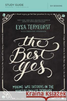 The Best Yes Study Guide with DVD: Making Wise Decisions in the Midst of Endless Demands Lysa TerKeurst 9780529108142