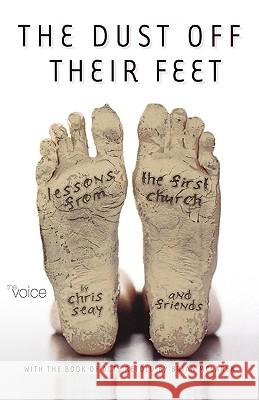 Dust Off Their Feet-Bk-Acts: Lessons from the First Church Brian McLaren Chris Seay 9780529123466