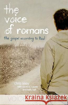 Voice of Romans-VC: The Gospel According to Paul Chris Seay David Capes Kelly Hall 9780529123619