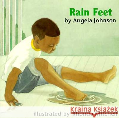 Rain Feet Angela Johnson Rhonda Mitchell Rhonda Mitchell 9780531068496