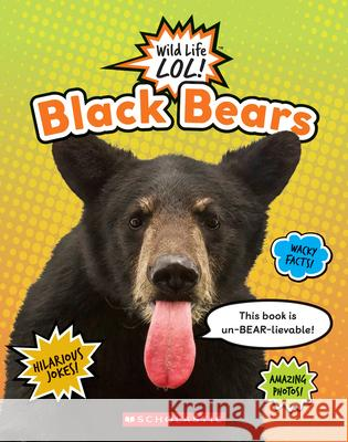 Black Bears (Wild Life Lol!) Stephanie Fitzgerald 9780531132647