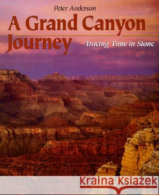 A Grand Canyon Journey: Tracing Time in Stone Peter Anderson 9780531158395