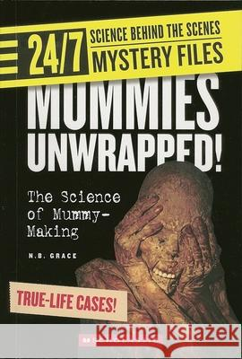 Mummies Unwrapped!: The Science of Mummy-Making N. B. Grace 9780531175330