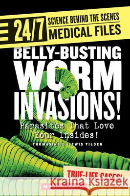 Belly-Busting Worm Invasions!: Parasites That Love Your Insides! Thomasine E. Lewis Tilden 9780531187364