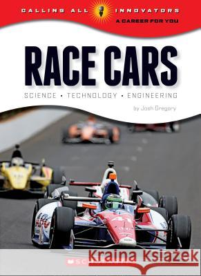 Race Cars: Science, Technology, Engineering Josh Gregory 9780531210734