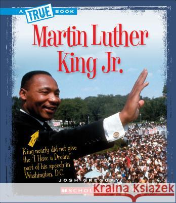 Martin Luther King Jr. Josh Gregory 9780531212080