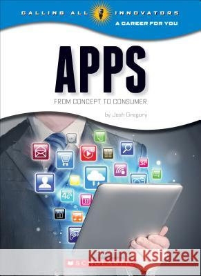 Apps: From Concept to Consumer Josh Gregory 9780531212363