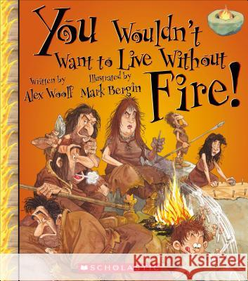 You Wouldn't Want to Live Without Fire! Alex Woolf Mark Bergin 9780531214077 Franklin Watts