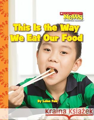 This Is the Way We Eat Our Food Laine Falk 9780531214398