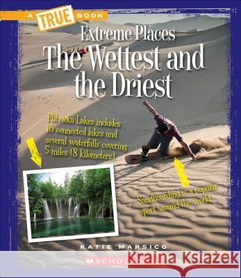 The Wettest and the Driest Katie Marsico 9780531217863
