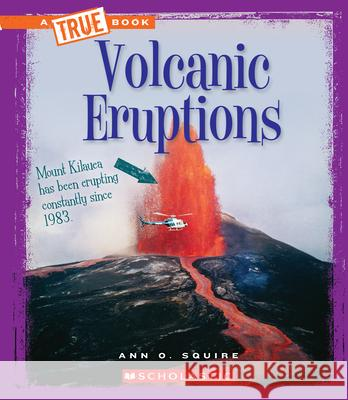 Volcanic Eruptions Ann O. Squire 9780531222997