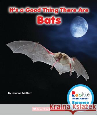 It's a Good Thing There Are Bats Joanne Mattern 9780531228340