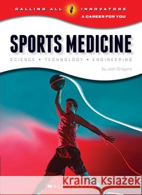 Sports Medicine: Science, Technology, Engineering Josh Gregory 9780531232224