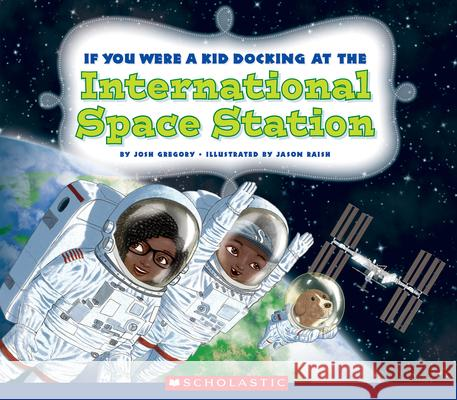 If You Were a Kid Docking at the International Space Station Josh Gregory 9780531237465