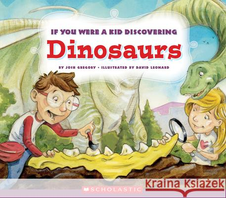 If You Were a Kid Discovering Dinosaurs Josh Gregory 9780531237472