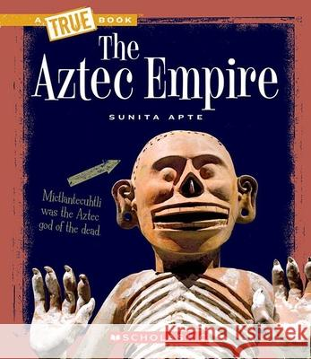 The Aztec Empire Sunita Apte 9780531241080