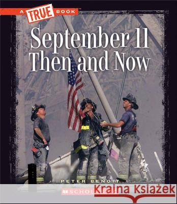 September 11, 2001: Then and Now Peter Benoit 9780531266298