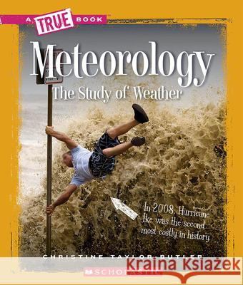 Meteorology: The Study of Weather Christine Taylor-Butler 9780531282724 Children's Press