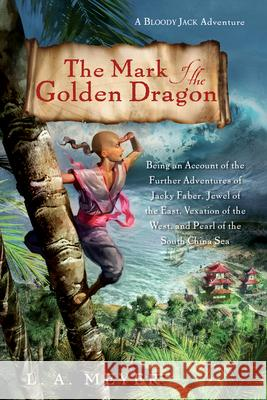 The Mark of the Golden Dragon: Being an Account of the Further Adventures of Jacky Faber, Jewel of the East, Vexation of the West, and Pearl of the S Louis A. Meyer 9780544003286