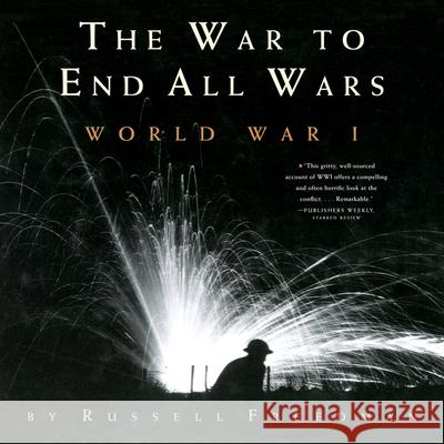 The War to End All Wars: World War I Russell Freedman 9780544021716