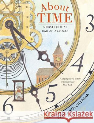 About Time: A First Look at Time and Clocks Bruce Koscielniak 9780544105126