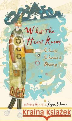 What the Heart Knows: Chants, Charms & Blessings Joyce Sidman Pamela Zagarenski 9780544106161