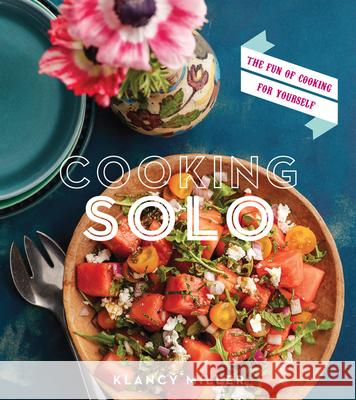 Cooking Solo: The Fun of Cooking for Yourself Klancy Miller 9780544176485