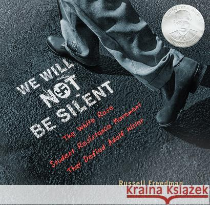 We Will Not Be Silent: The White Rose Student Resistance Movement That Defied Adolf Hitler Russell Freedman 9780544223790 Clarion Books