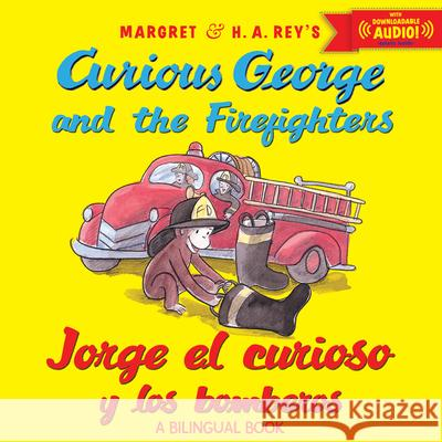 Jorge El Curioso Y Los Bomberos/Curious George and the Firefighters (Bilingual Ed.) W/Downloadable Audio H. A. Rey Anna Grossnickle Hines 9780544239609
