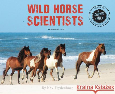 Wild Horse Scientists Kay Frydenborg 9780544257467 Hmh Books for Young Readers