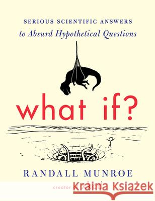 What If?: Serious Scientific Answers to Absurd Hypothetical Questions Randall Munroe 9780544272996