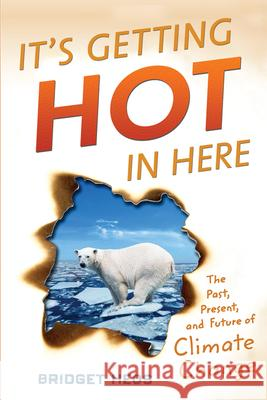 It's Getting Hot in Here: The Past, Present, and Future of Climate Change Bridget Heos 9780544303478