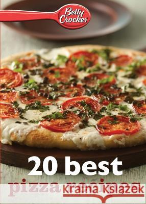 Betty Crocker 20 Best Pizza Recipes Betty, Ed.D. Crocker 9780544314832