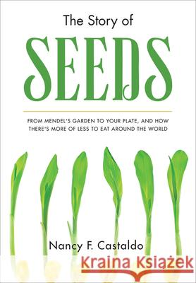 The Story of Seeds: From Mendel's Garden to Your Plate, and How There's More of Less to Eat Around the World Nancy Castaldo 9780544320239 Harcourt Brace and Company