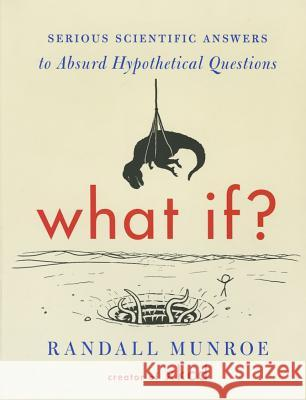 What If?: Serious Scientific Answers to Absurd Hypothetical Questions Randall Munroe 9780544456860