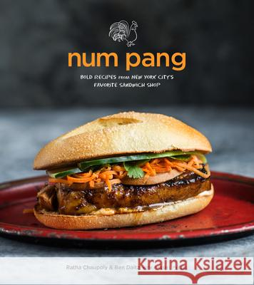 Num Pang: Bold Recipes from New York City's Favorite Sandwich Shop Ratha Chaupoly Ben Daitz 9780544534315