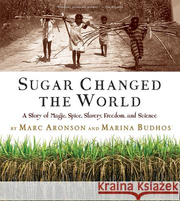 Sugar Changed the World: A Story of Magic, Spice, Slavery, Freedom, and Science Marc Aronson Marina Budhos 9780544582477