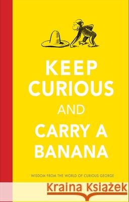 Keep Curious and Carry a Banana: Words of Wisdom from the World of Curious George H. A. Rey 9780544656482
